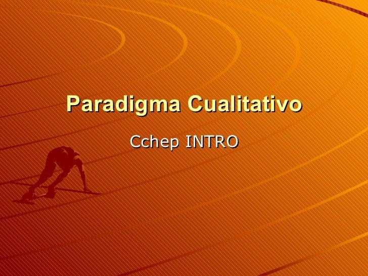Paradigma Cualitativo Cchep INTRO