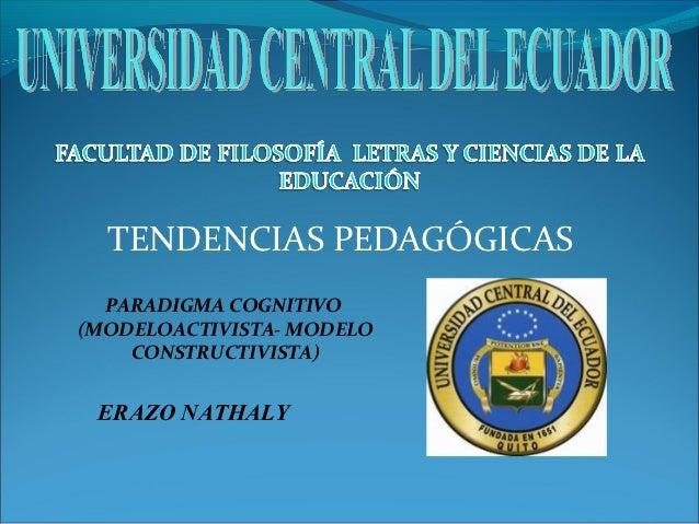 TENDENCIAS PEDAGÓGICAS  PARADIGMA COGNITIVO(MODELOACTIVISTA- MODELO    CONSTRUCTIVISTA) ERAZO NATHALY