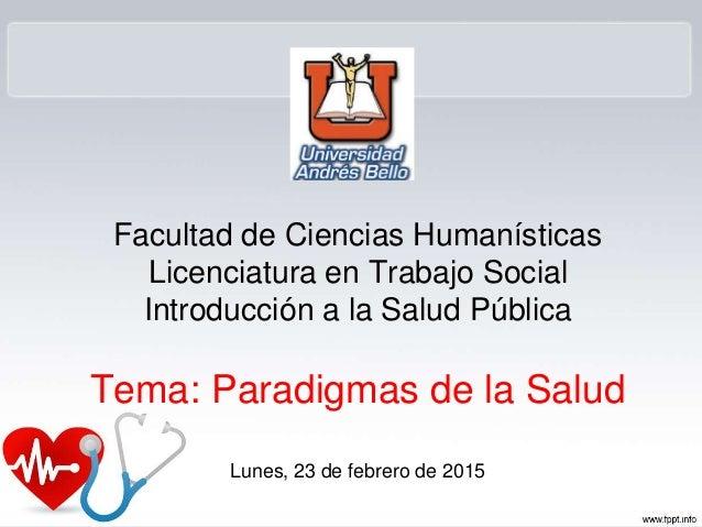 Facultad de Ciencias Humanísticas Licenciatura en Trabajo Social Introducción a la Salud Pública Tema: Paradigmas de la Sa...