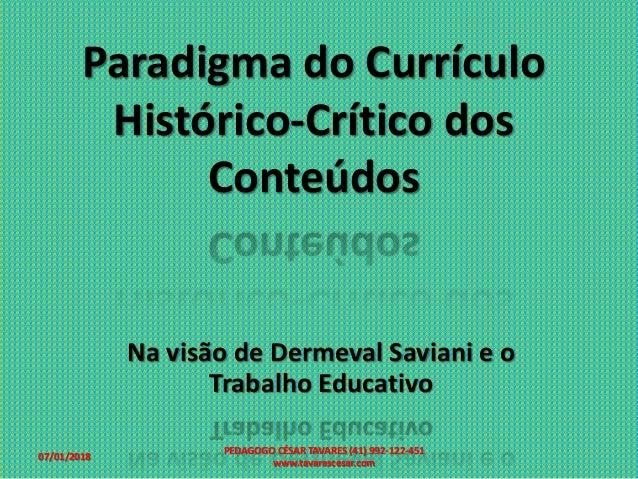 Paradigma do Currículo Histórico-Crítico dos Conteúdos Na visão de Dermeval Saviani e o Trabalho Educativo 07/01/2018 PEDA...