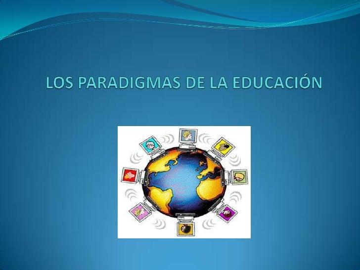 LOS PARADIGMAS DE LA EDUCACIÓN                  PARADIGMA                          PARADIGMA                 CONDUCTISTA  ...