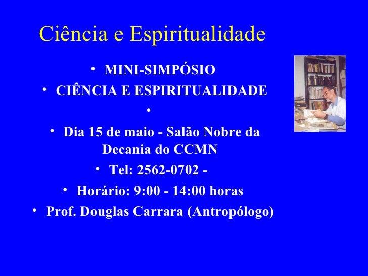 Ciência e Espiritualidade <ul><li>MINI-SIMPÓSIO  </li></ul><ul><li>CIÊNCIA E ESPIRITUALIDADE </li></ul><ul><li> </li></...