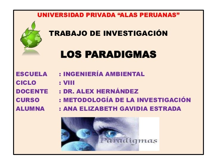 """UNIVERSIDAD PRIVADA """"ALAS PERUANAS""""<br />TRABAJO DE INVESTIGACIÓN<br />LOS PARADIGMAS<br />ESCUELA : INGENIERÍA AMBIENTAL..."""