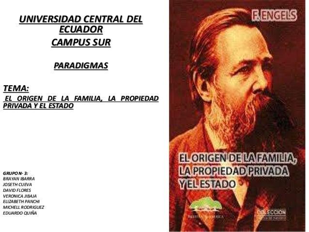 UNIVERSIDAD CENTRAL DEL  ECUADOR  CAMPUS SUR  PARADIGMAS  TEMA:  EL ORIGEN DE LA FAMILIA, LA PROPIEDAD  PRIVADA Y EL ESTAD...