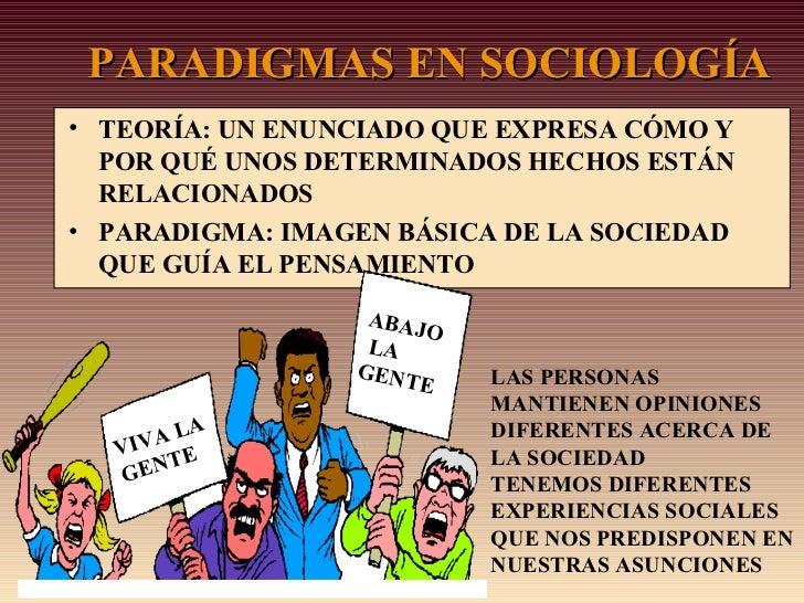 PARADIGMAS EN SOCIOLOGÍA <ul><li>TEORÍA: UN ENUNCIADO QUE EXPRESA CÓMO Y POR QUÉ UNOS DETERMINADOS HECHOS ESTÁN RELACIONAD...