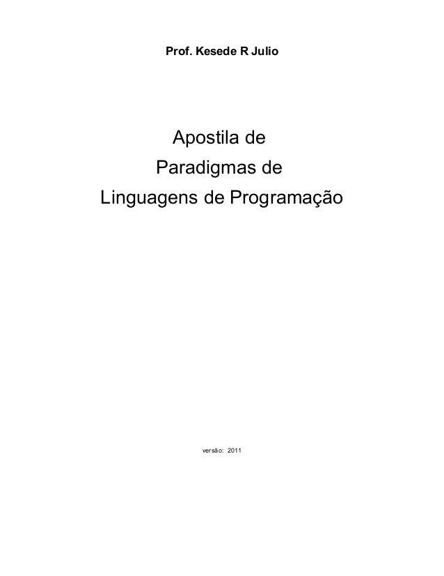 Prof. Kesede R Julio Apostila de Paradigmas de Linguagens de Programação versão: 2011