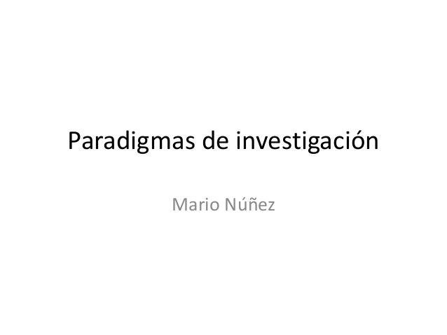 Paradigmas de investigación Mario Núñez