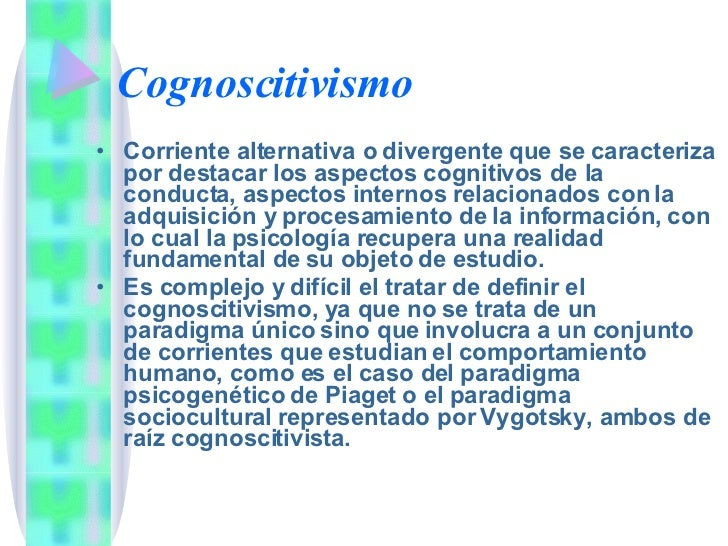 Cognoscitivismo <ul><li>Corriente alternativa o divergente que se caracteriza por destacar los aspectos cognitivos de la c...