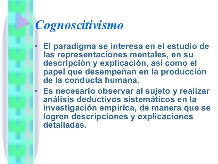 Cognoscitivismo <ul><li>El paradigma se interesa en el estudio de las representaciones mentales, en su descripción y expli...
