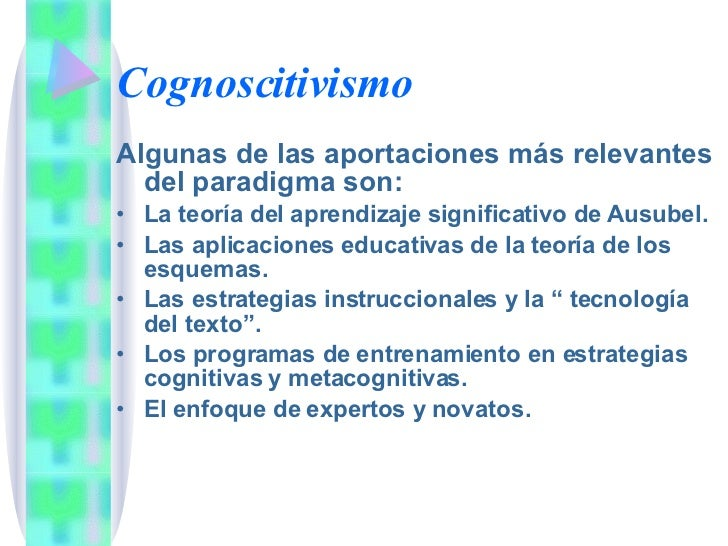 Cognoscitivismo <ul><li>Algunas de las aportaciones más relevantes del paradigma son: </li></ul><ul><li>La teoría del apre...