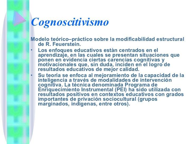 Cognoscitivismo <ul><li>Modelo teórico–práctico sobre la modificabilidad estructural de R. Feuerstein.  </li></ul><ul><li>...