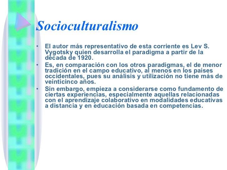 Socioculturalismo <ul><li>El autor más representativo de esta corriente es Lev S. Vygotsky quien desarrolla el paradigma a...