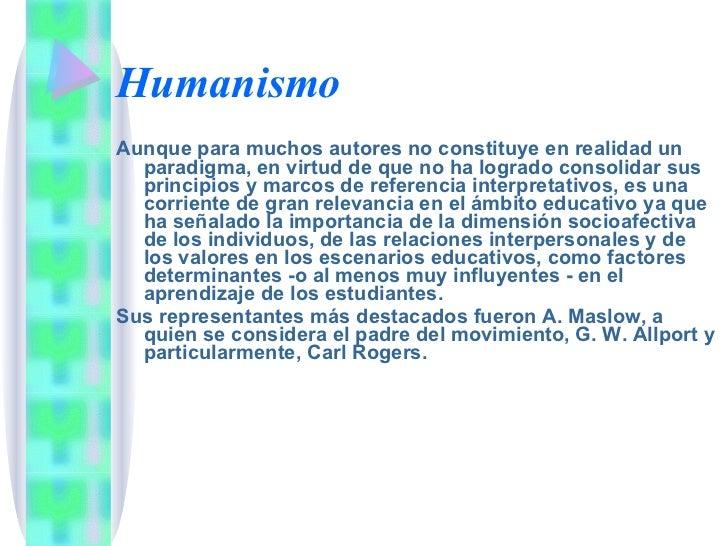 Humanismo <ul><li>Aunque para muchos autores no constituye en realidad un paradigma, en virtud de que no ha logrado consol...