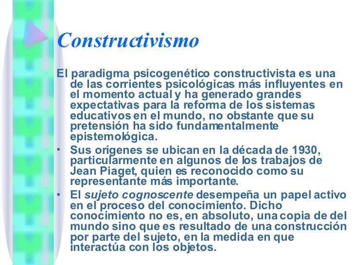 Constructivismo <ul><li>El paradigma psicogenético constructivista es una de las corrientes psicológicas más influyentes e...