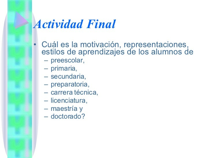 Actividad Final <ul><li>Cuál es la motivación, representaciones, estilos de aprendizajes de los alumnos de  </li></ul><ul>...