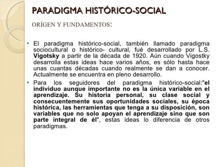 PARADIGMA HISTÓRICO-SOCIAL <ul><li>El paradigma histórico-social, también llamado paradigma sociocultural o histórico- cul...