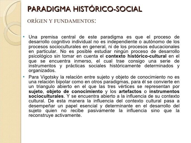 PARADIGMA HISTÓRICO-SOCIAL <ul><li>Una premisa central de este paradigma es que el proceso de desarrollo cognitivo individ...
