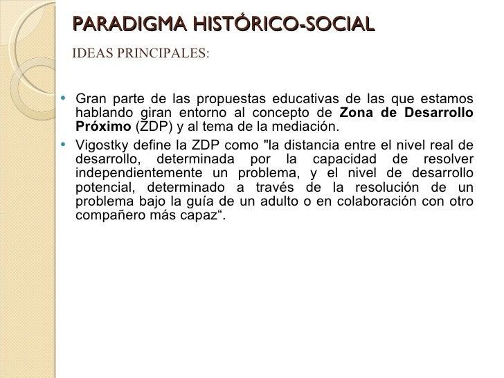 PARADIGMA HISTÓRICO-SOCIAL <ul><li>Gran parte de las propuestas educativas de las que estamos hablando giran entorno al co...