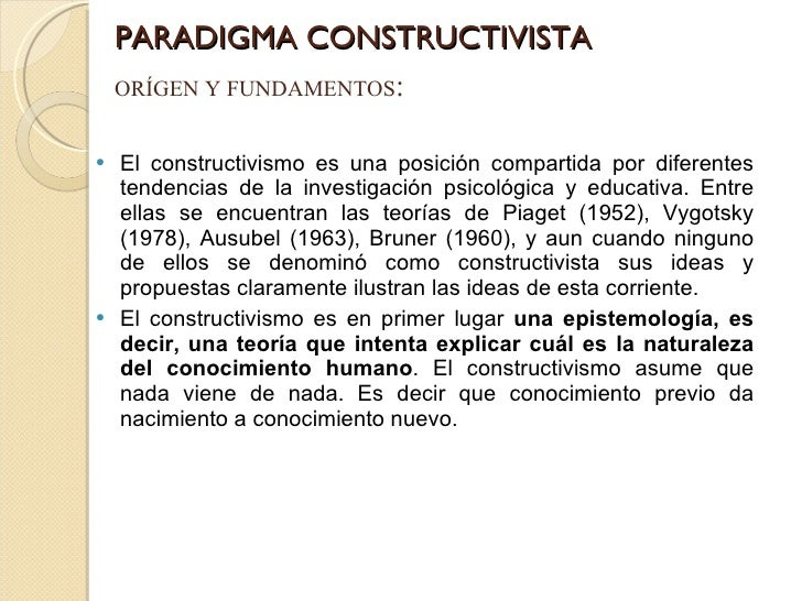 PARADIGMA CONSTRUCTIVISTA <ul><li>El constructivismo es una posición compartida por diferentes tendencias de la investigac...