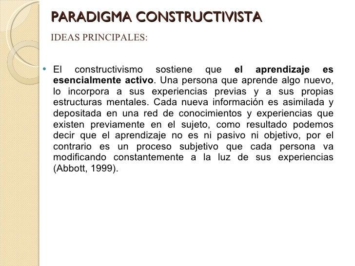 PARADIGMA CONSTRUCTIVISTA <ul><li>El constructivismo sostiene que  el aprendizaje es esencialmente activo . Una persona qu...