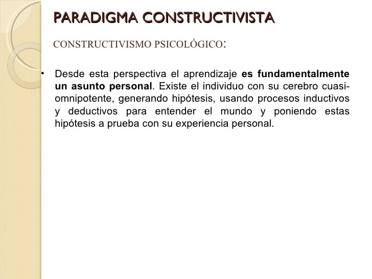 PARADIGMA CONSTRUCTIVISTA CONSTRUCTIVISMO PSICOLÓGICO : <ul><li>Desde esta perspectiva el aprendizaje  es fundamentalmente...