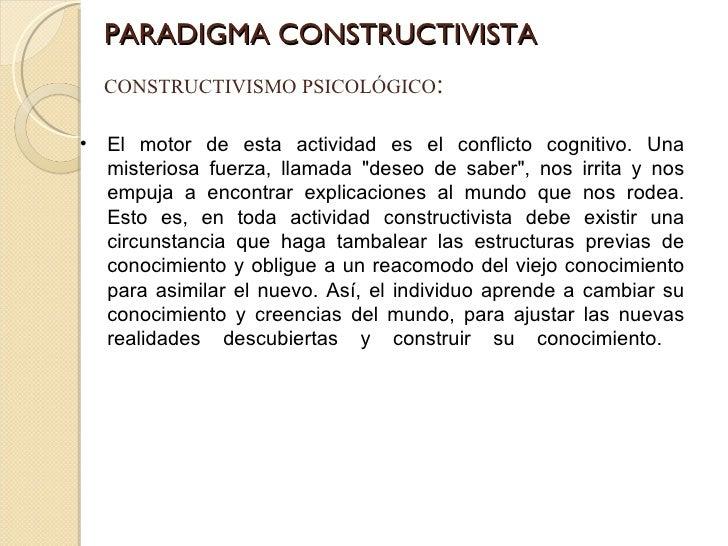 PARADIGMA CONSTRUCTIVISTA CONSTRUCTIVISMO PSICOLÓGICO : <ul><li>El motor de esta actividad es el conflicto cognitivo. Una ...