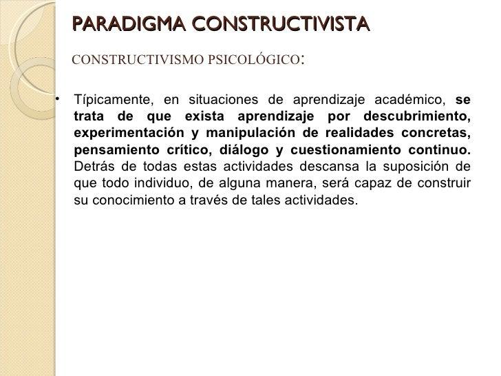 PARADIGMA CONSTRUCTIVISTA CONSTRUCTIVISMO PSICOLÓGICO : <ul><li>Típicamente, en situaciones de aprendizaje académico,  se ...
