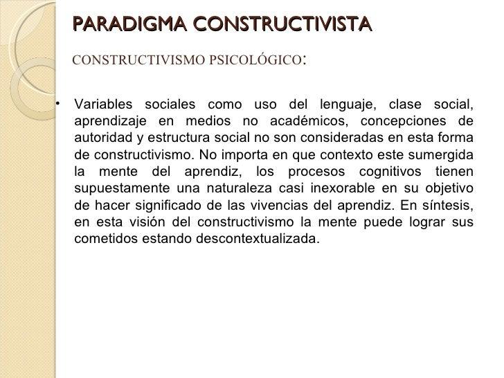PARADIGMA CONSTRUCTIVISTA CONSTRUCTIVISMO PSICOLÓGICO : <ul><li>Variables sociales como uso del lenguaje, clase social, ap...