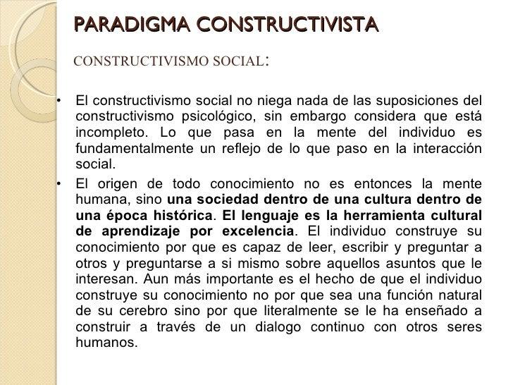 PARADIGMA CONSTRUCTIVISTA CONSTRUCTIVISMO SOCIAL : <ul><li>El constructivismo social no niega nada de las suposiciones del...