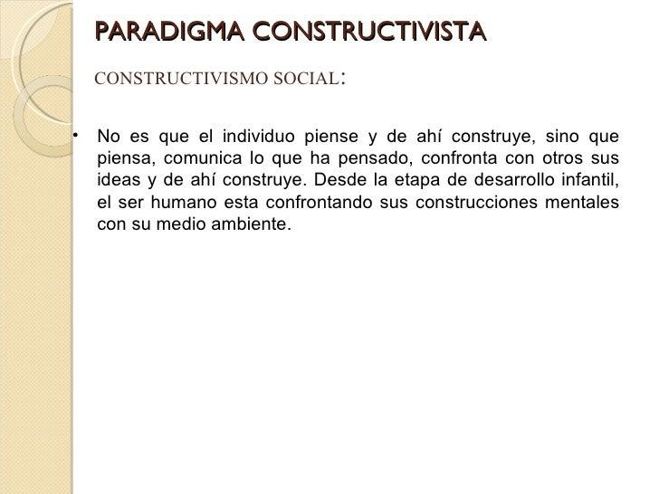 PARADIGMA CONSTRUCTIVISTA CONSTRUCTIVISMO SOCIAL : <ul><li>No es que el individuo piense y de ahí construye, sino que pien...