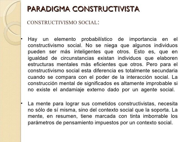 PARADIGMA CONSTRUCTIVISTA CONSTRUCTIVISMO SOCIAL : <ul><li>Hay un elemento probabilístico de importancia en el constructiv...