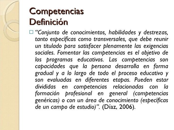 """Competencias Definición <ul><li>"""" Conjunto de conocimientos, habilidades y destrezas, tanto específicas como transversales..."""