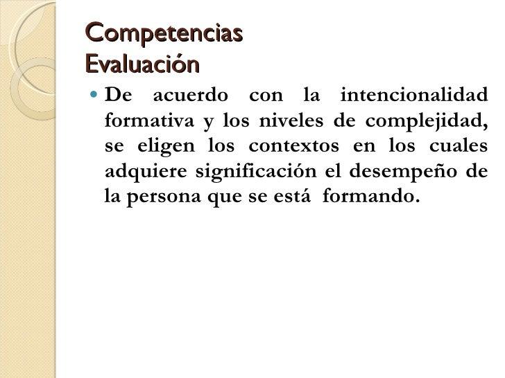 Competencias Evaluación <ul><li>De acuerdo con la intencionalidad formativa y los niveles de complejidad, se eligen los co...