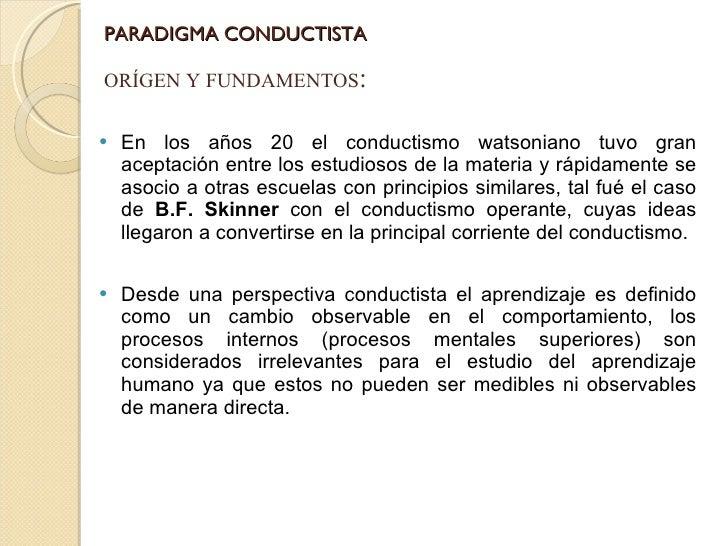 PARADIGMA CONDUCTISTA <ul><li>En los años 20 el conductismo watsoniano tuvo gran aceptación entre los estudiosos de la mat...
