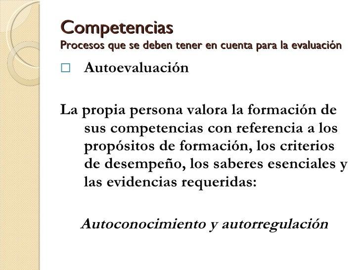 Competencias Procesos que se deben tener en cuenta para la evaluación <ul><li>Autoevaluación  </li></ul><ul><li>La propia ...