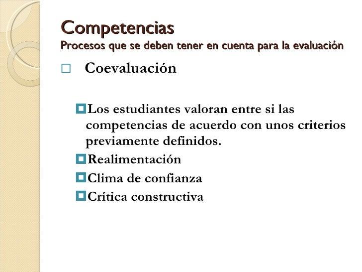 Competencias Procesos que se deben tener en cuenta para la evaluación <ul><li>Coevaluación </li></ul><ul><ul><li>Los estud...