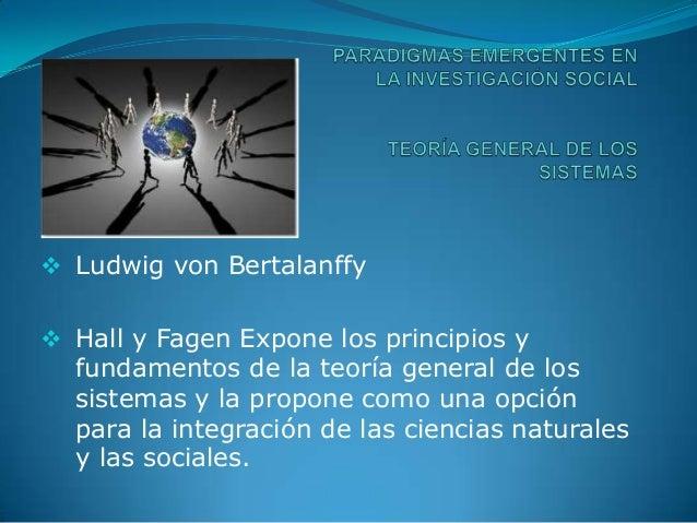  Ludwig von Bertalanffy Hall y Fagen Expone los principios yfundamentos de la teoría general de lossistemas y la propone...