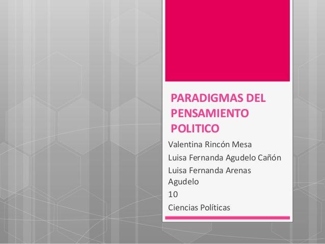 PARADIGMAS DEL PENSAMIENTO POLITICO Valentina Rincón Mesa Luisa Fernanda Agudelo Cañón Luisa Fernanda Arenas Agudelo 10 Ci...