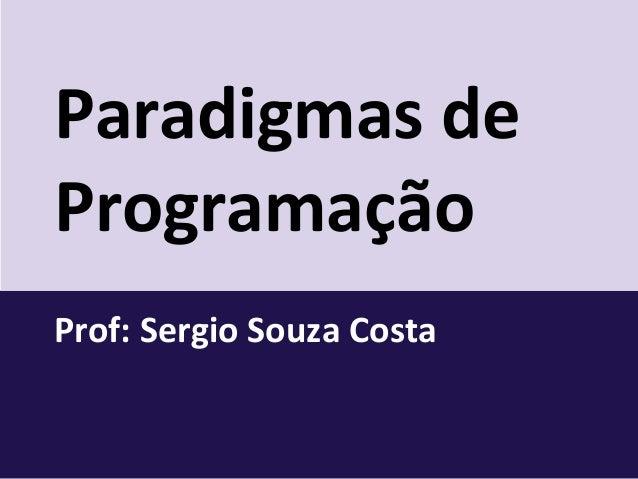 Paradigmas de Programação Prof: Sergio Souza Costa