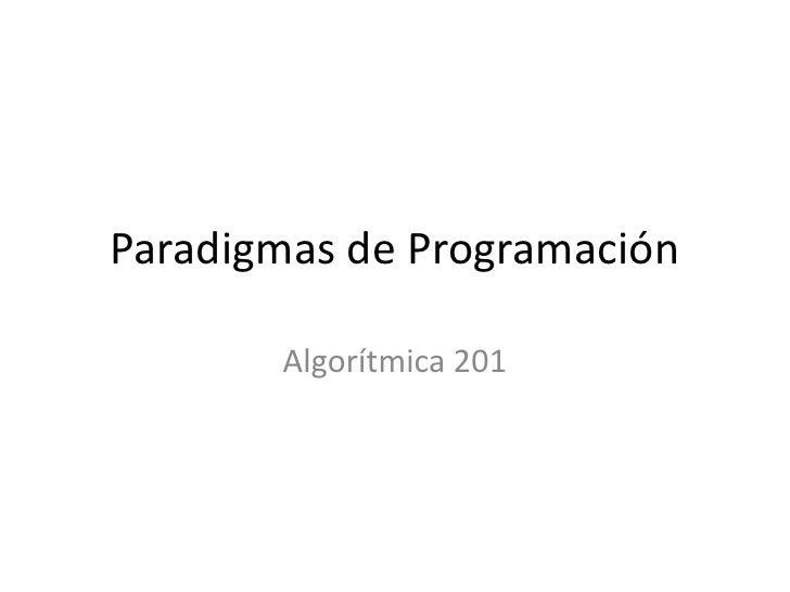 Paradigmas de Programación       Algorítmica 201
