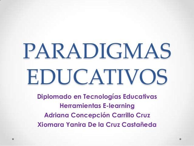 PARADIGMASEDUCATIVOSDiplomado en Tecnologías Educativas       Herramientas E-learning  Adriana Concepción Carrillo CruzXio...