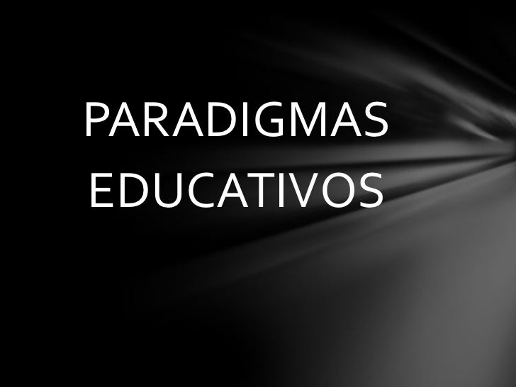 PARADIGMAS<br />EDUCATIVOS<br />