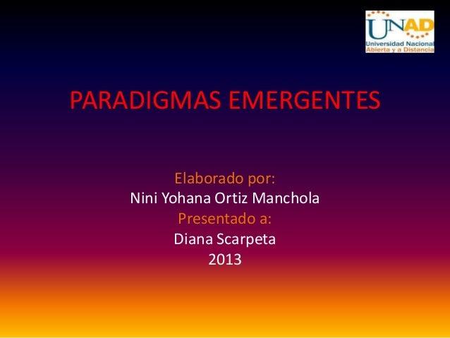 PARADIGMAS EMERGENTESElaborado por:Nini Yohana Ortiz MancholaPresentado a:Diana Scarpeta2013
