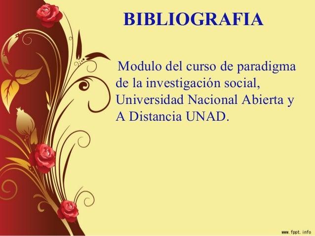 BIBLIOGRAFIAModulo del curso de paradigmade la investigación social,Universidad Nacional Abierta yA Distancia UNAD.