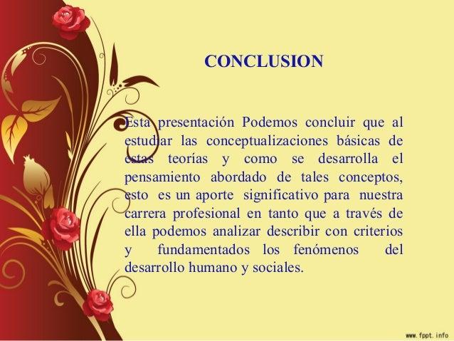 CONCLUSIONEsta presentación Podemos concluir que alestudiar las conceptualizaciones básicas deestas teorías y como se desa...