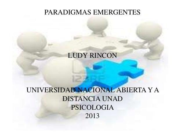 PARADIGMAS EMERGENTESLUDY RINCONUNIVERSIDAD NACIONAL ABIERTA Y ADISTANCIA UNADPSICOLOGIA2013