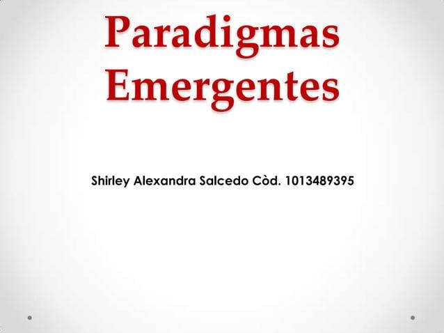 Paradigmas Emergentes Shirley Alexandra Salcedo Còd. 1013489395