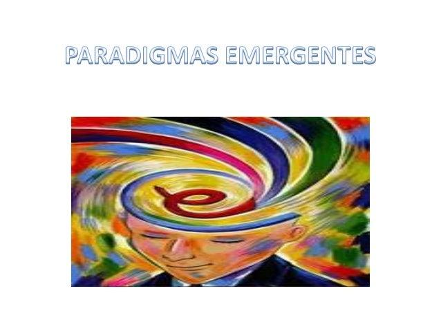 • El paradigma hace referencia a laresistencia a cambiar algo.Emergente quiere decir que sepuede modificar ya sea porconve...