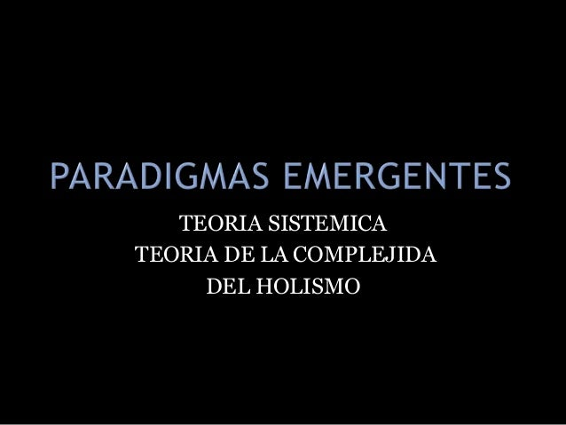 TEORIA SISTEMICA TEORIA DE LA COMPLEJIDA DEL HOLISMO