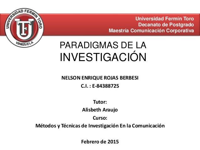 PARADIGMAS DE LA INVESTIGACIÓN NELSON ENRIQUE ROJAS BERBESI C.I. : E-84388725 Tutor: Alisbeth Araujo Curso: Métodos y Técn...